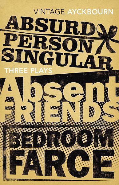 Three Plays   Absurd Person Singular  Absent Friends  Bedroom Farce