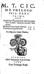 De philosophia: Id Est, Academicarum quaestionum editionis primae liber secundus: editionis secundae liber primus. De finibus bonorum & malorum Lib. V. Tusculanarum quaestionum Lib. V.