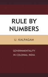 Rule by Numbers: Governmentality in Colonial India