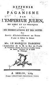 Deffense du paganisme par l'empereur Julien: en grec et en françois avec des dissertations et des notes pour servir d'eclaircissement au texte & pour en refuter les erreurs