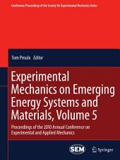 Experimental Mechanics on Emerging Energy Systems and Materials, Volume 5: Proceedings of the 2010 Annual Conference on Experimental and Applied Mechanics