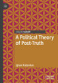 A Political Theory of Post Truth