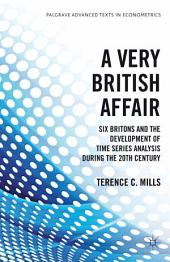 A Very British Affair: Six Britons and the Development of Time Series Analysis During the 20th Century