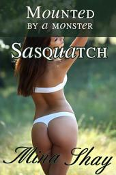 Mounted by a Monster: Sasquatch (Monster Breeding Paranormal Erotica)
