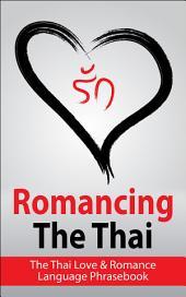 Romancing The Thai: The Thai Love & Romance Language Phrasebook