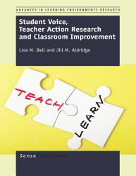 Student Voice Teacher Action Research And Classroom Improvement Book PDF