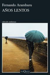 Años lentos: VII Premio Tusquets Editores de Novela
