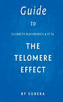 Guide to Elizabeth Blackburns   Et Al the Telomere Effect PDF