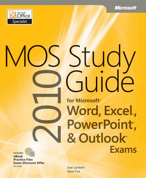 MOS 2010 Study Guide for Microsoft Word  Excel  PowerPoint  and Outlook Exams PDF