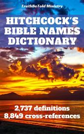 Hitchcock's Bible Names Dictionary: 2,737 definitions - 8,849 cross-references