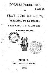 Poesias escogidas de Fray Luis de Leon, Francisco de la Torre, Bernardo de Balbuena, y otros varios