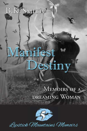 Manifest Destiny - Memoirs of a Dreaming Woman