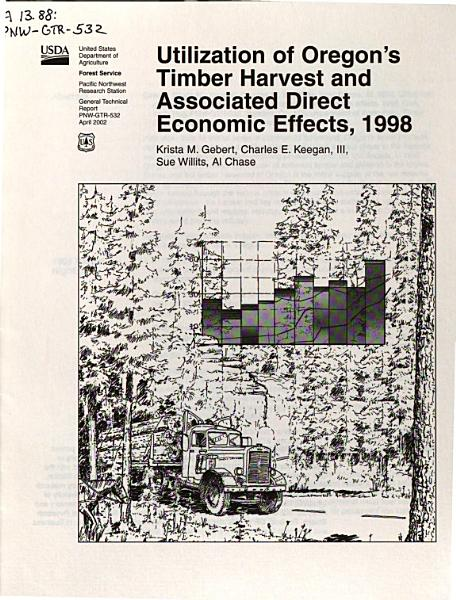 Download Utilization of Oregon s Timber Harvest and Associated Direct Economic Effects  1998 Book