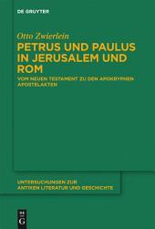 Petrus und Paulus in Jerusalem und Rom: Vom Neuen Testament zu den apokryphen Apostelakten