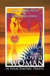 How to Really Love a Woman: In Four Tantric Trysts