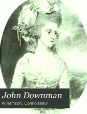 John Downman: His Life and Works. With a Catalogue of His Drawings