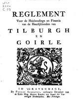 Reglement voor de huishoudinge en finantie van de heerlijkheeden van Tilburgh en Goirle