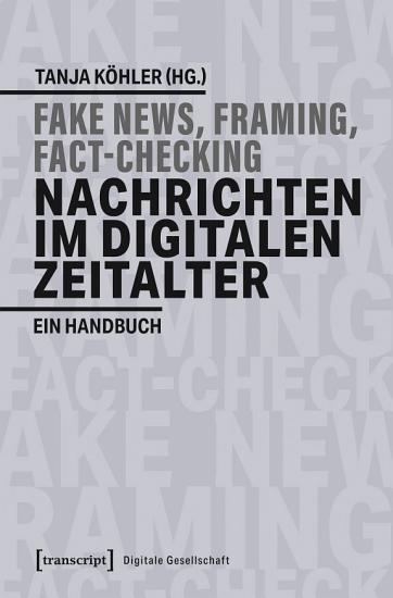 Fake News  Framing  Fact Checking  Nachrichten im digitalen Zeitalter PDF