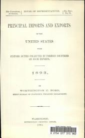 Principal Imports and Exports of the United States: With Customs Duties Collected by Foreign Countries on Such Exports. 1893