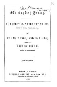 Chaucer's Canterbury Tales. Edited by Thomas Wright ... and Poems, songs and ballads, relating to Robin Hood, edited by Joseph Ritson. New edition