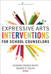 Expressive Arts Interventions For School Counselors Book PDF