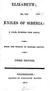 Elizabeth: Or, The Exiles of Siberia. A Tale, Founded Upon Facts