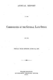 Report of the Commissioner of the General Land Office to the Secretary of the Interior for the Year Ended ..: 1876-1877