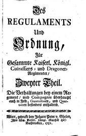 Des Regulaments Und Ordnung, Für Gesammte Kaiserl. Königl. Cuirassiers- und Dragoner-Regimenter: Volume 2