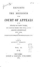 Reports of the Decisions of the Court of Appeals of the State of New York: Not Heretofore Reported Under Official Sanction, Arranged Alphabetically, with Notes, and References to Subsequent Decisions and Legislation, Volume 2