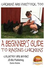 Chickens Are Livestock, Too - A beginner's guide to raising chickens