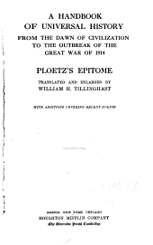A Handbook of Universal History from the Dawn of Civilization to the Outbreak of the Great War of 1914: Ploetz's Epitome