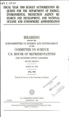 Fiscal Year 1999 Budget Authorization Requests for the Department of Energy  Environmental Protection Agency Research and Development  and National Oceanic and Atmospheric Administration   Hearing Before the Subcommittee on Energy and Environment of the Committee on Science  U S  House of Representatives  One Hundred Fifth Congress  Second Session  March 25  1998
