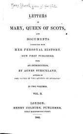 Letters of Mary , Queen of Scots: And Documents Connected with Her Personal History, Volume 2