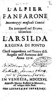 L'alfier fanfarone intermezzi musicali comici da interporsi nel drama intitolato L'Arsilda Regina di Ponto che si rappresenta nel Teatro di S. Angelo nell'Autunno dell'anno 1716