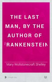 The last man, by the author of Frankenstein: Volume 2