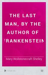 The Last Man By The Author Of Frankenstein Book PDF