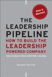 The Leadership Pipeline: How to Build the Leadership Powered Company, Edition 2