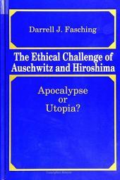 Ethical Challenge of Auschwitz and Hiroshima, The: Apocalypse or Utopia?