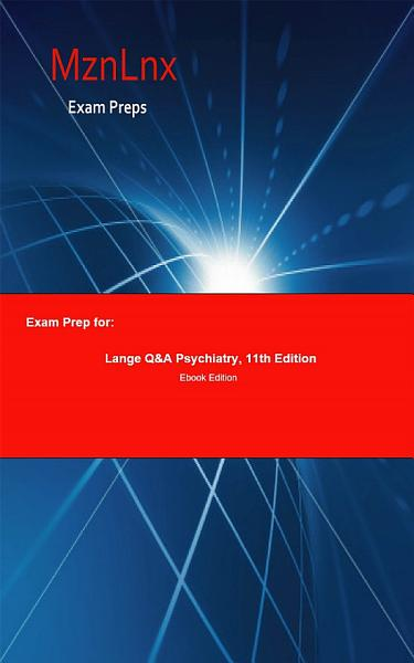 Exam Prep for  Lange Q A Psychiatry  11th Edition
