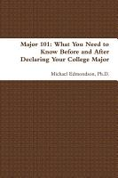 Major 101  What You Need to Know Before and After Declaring Your College Major PDF