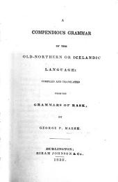 A Compendious Grammar of the Old-Northern or Icelandic language: compiled and translated from the grammars of Rask, by G. P. Marsh
