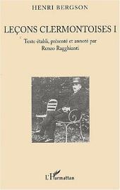 Leçons clermontoises I: Henri Bergson - Texte établi, présenté et annoté par Renzo Ragghianti