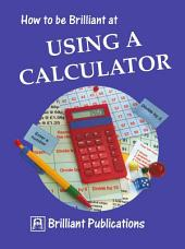 How to be Brilliant at Using a Calculator: How to be Brilliant at Using a Calculator