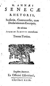 Opera omnia: Suasoriae, Controversiae, cum Declarationum Excerptis : Ex ultima Andreae Schotti recensione, Volume 3