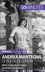 Andrea Mantegna, le roi de l'illusion: Entre inspiration antique et passion du progrès