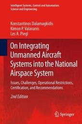 On Integrating Unmanned Aircraft Systems into the National Airspace System: Issues, Challenges, Operational Restrictions, Certification, and Recommendations, Edition 2