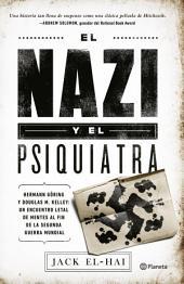 El nazi y el psiquiatra: Hermann Göring y Douglas M. Kelley: Un encuentro letal de mentes al fin de la segunda querra mundial.
