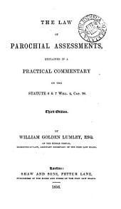 The Law of Parochial Assessments: Explained in a Practical Commentary on the Statute 6 & 7 Will. 4, Cap. 96