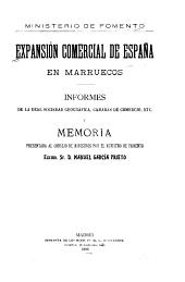 Expansión comercial de España en Marruecos: Informes de la Real sociedad geográfica, cámaras de comercio, etc. y Memoria presentada al Consejo de ministros por el ministro de fomento
