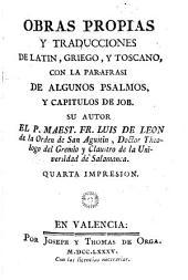 Obras Propias y Traducciones de Latin, Griego, y Toscano. Con la parafrasi de algunos Psalmos, y capítulos de Job ... Quarta impresion